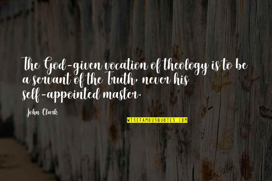 Servant Quotes By John Clark: The God-given vocation of theology is to be