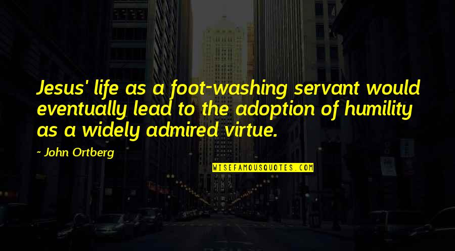 Servant Quotes By John Ortberg: Jesus' life as a foot-washing servant would eventually