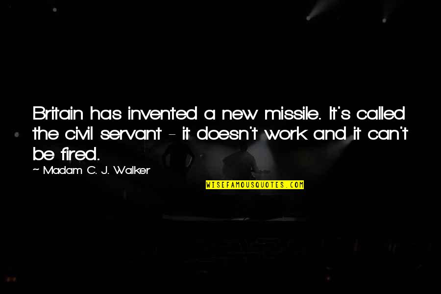 Servant Quotes By Madam C. J. Walker: Britain has invented a new missile. It's called
