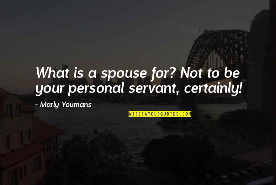 Servant Quotes By Marly Youmans: What is a spouse for? Not to be