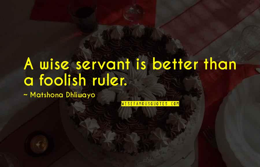 Servant Quotes By Matshona Dhliwayo: A wise servant is better than a foolish
