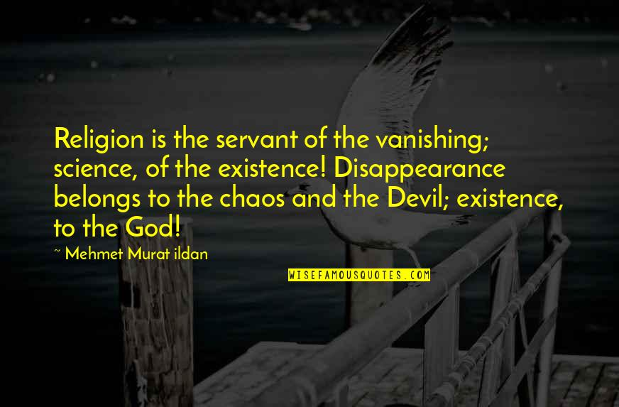 Servant Quotes By Mehmet Murat Ildan: Religion is the servant of the vanishing; science,