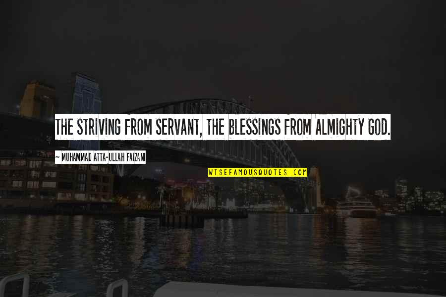 Servant Quotes By Muhammad Atta-ullah Faizani: The striving from servant, the blessings from Almighty