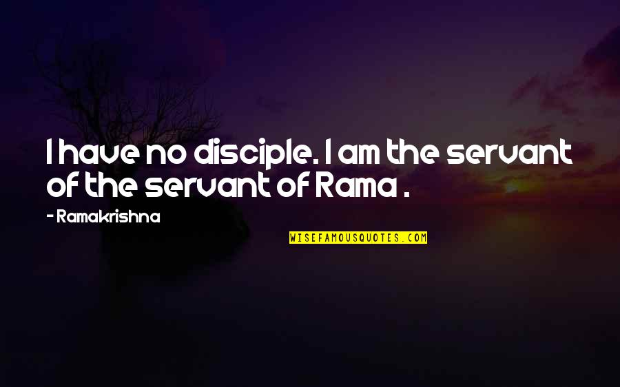 Servant Quotes By Ramakrishna: I have no disciple. I am the servant
