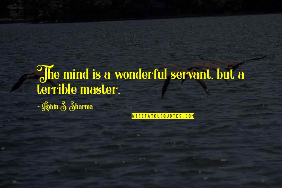Servant Quotes By Robin S. Sharma: The mind is a wonderful servant, but a
