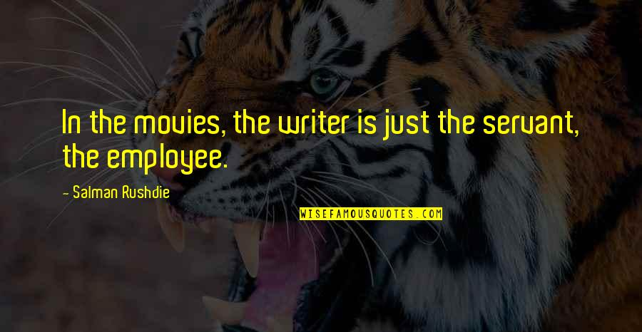 Servant Quotes By Salman Rushdie: In the movies, the writer is just the