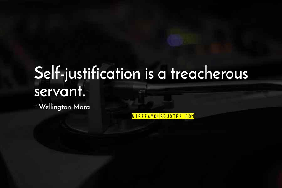 Servant Quotes By Wellington Mara: Self-justification is a treacherous servant.
