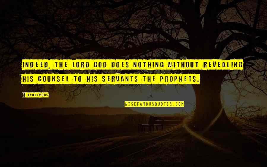 Servants Of God Quotes By Anonymous: Indeed, the Lord God does nothing without revealing