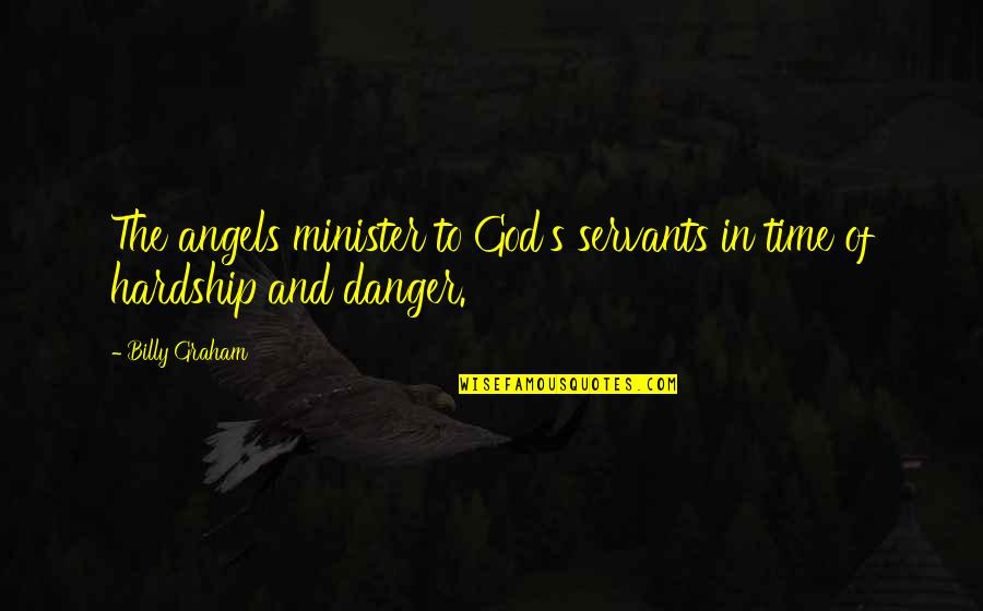Servants Of God Quotes By Billy Graham: The angels minister to God's servants in time