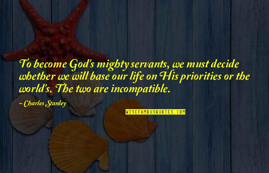 Servants Of God Quotes By Charles Stanley: To become God's mighty servants, we must decide