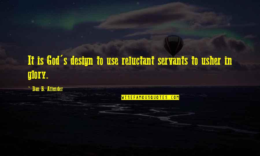 Servants Of God Quotes By Dan B. Allender: It is God's design to use reluctant servants