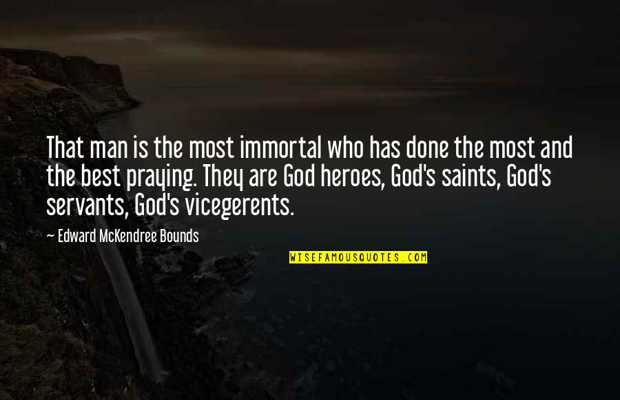 Servants Of God Quotes By Edward McKendree Bounds: That man is the most immortal who has