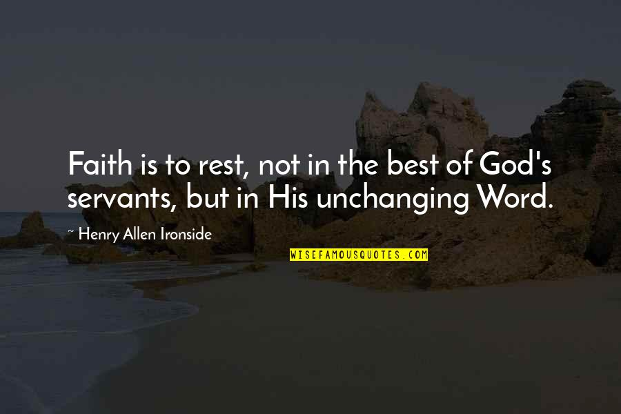 Servants Of God Quotes By Henry Allen Ironside: Faith is to rest, not in the best