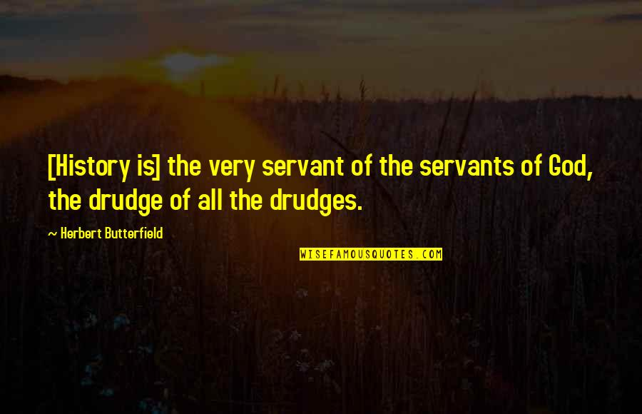 Servants Of God Quotes By Herbert Butterfield: [History is] the very servant of the servants
