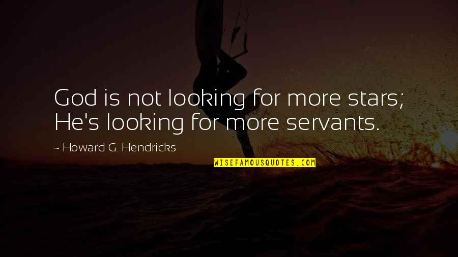 Servants Of God Quotes By Howard G. Hendricks: God is not looking for more stars; He's