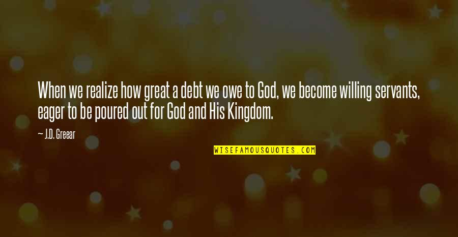 Servants Of God Quotes By J.D. Greear: When we realize how great a debt we
