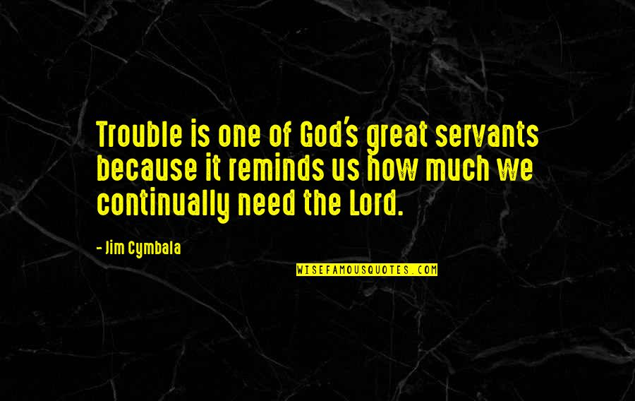 Servants Of God Quotes By Jim Cymbala: Trouble is one of God's great servants because