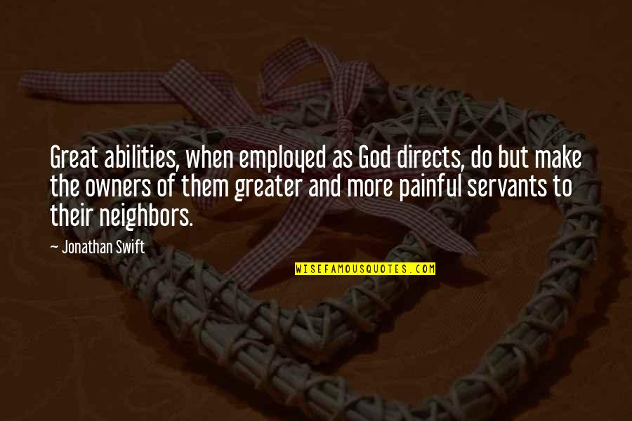 Servants Of God Quotes By Jonathan Swift: Great abilities, when employed as God directs, do