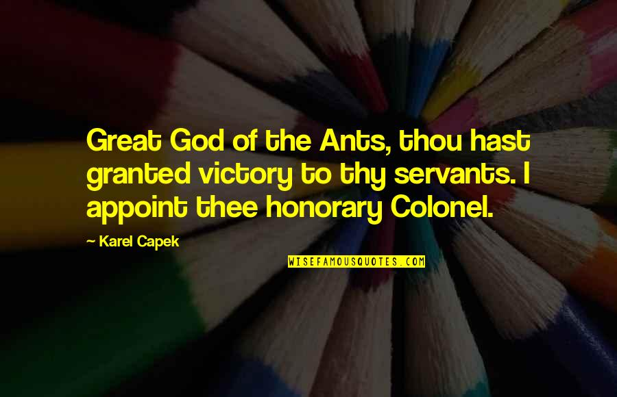 Servants Of God Quotes By Karel Capek: Great God of the Ants, thou hast granted