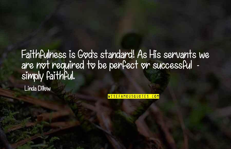 Servants Of God Quotes By Linda Dillow: Faithfulness is God's standard! As His servants we