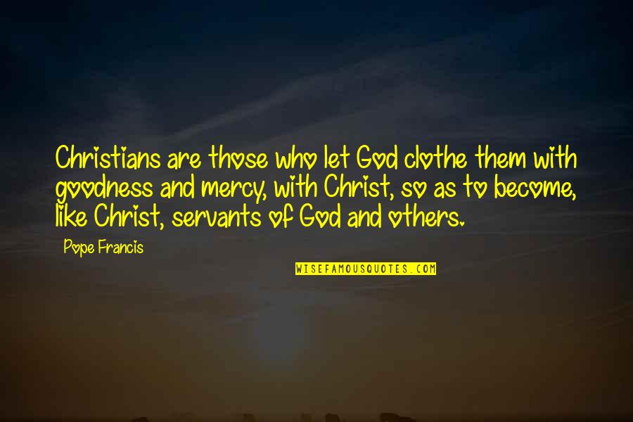 Servants Of God Quotes By Pope Francis: Christians are those who let God clothe them