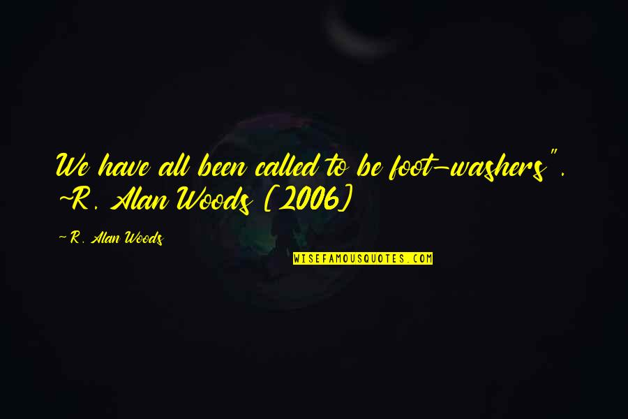 "Servants Of God Quotes By R. Alan Woods: We have all been called to be foot-washers""."