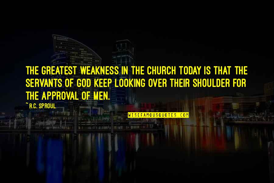 Servants Of God Quotes By R.C. Sproul: The greatest weakness in the church today is
