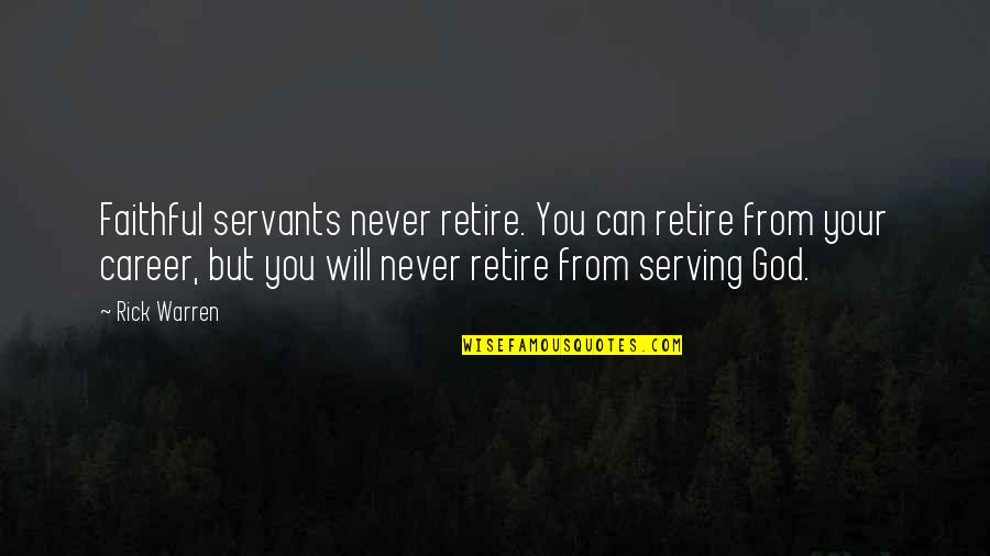Servants Of God Quotes By Rick Warren: Faithful servants never retire. You can retire from