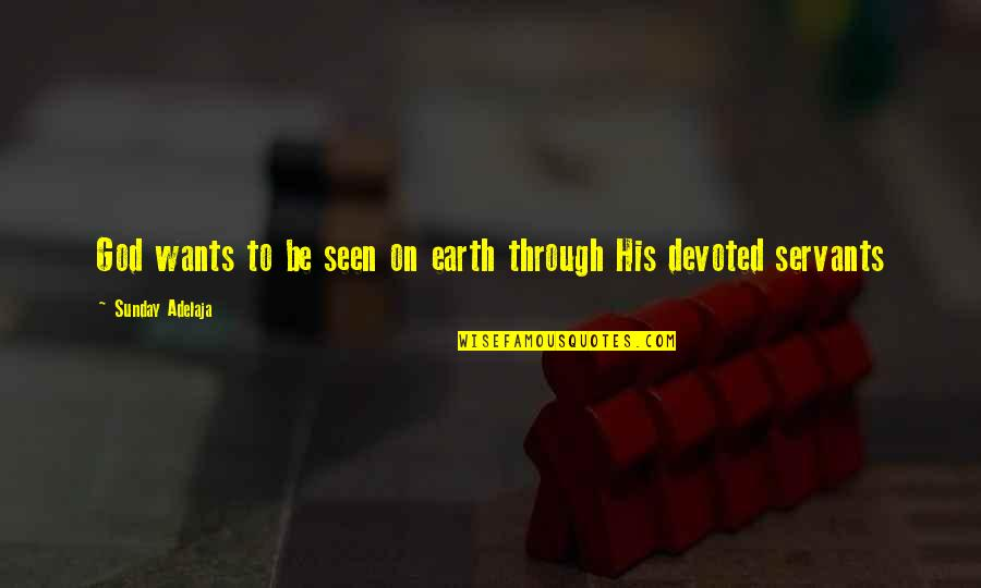 Servants Of God Quotes By Sunday Adelaja: God wants to be seen on earth through