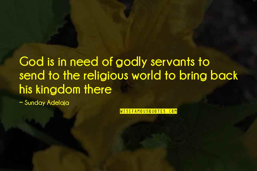 Servants Of God Quotes By Sunday Adelaja: God is in need of godly servants to