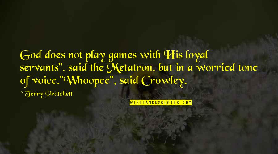Servants Of God Quotes By Terry Pratchett: God does not play games with His loyal