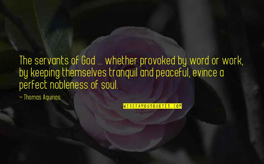 Servants Of God Quotes By Thomas Aquinas: The servants of God ... whether provoked by