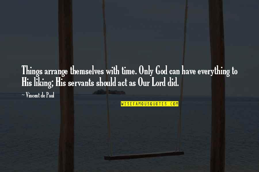 Servants Of God Quotes By Vincent De Paul: Things arrange themselves with time. Only God can