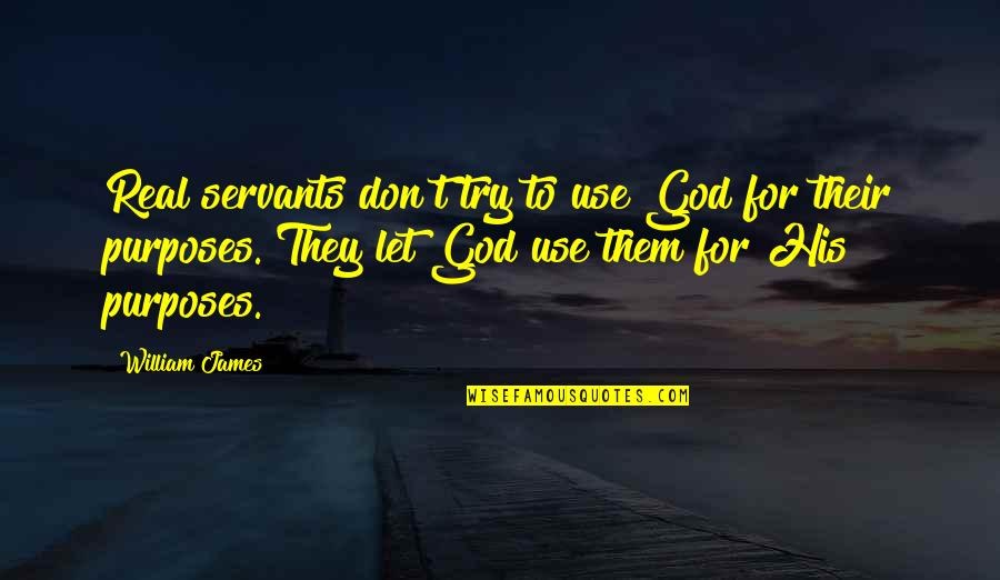 Servants Of God Quotes By William James: Real servants don't try to use God for