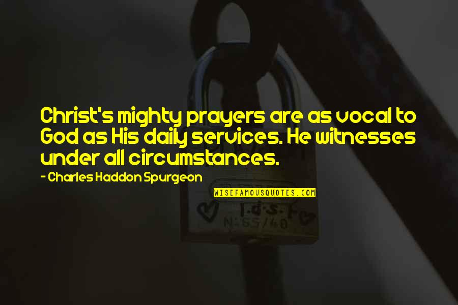 Services To God Quotes By Charles Haddon Spurgeon: Christ's mighty prayers are as vocal to God