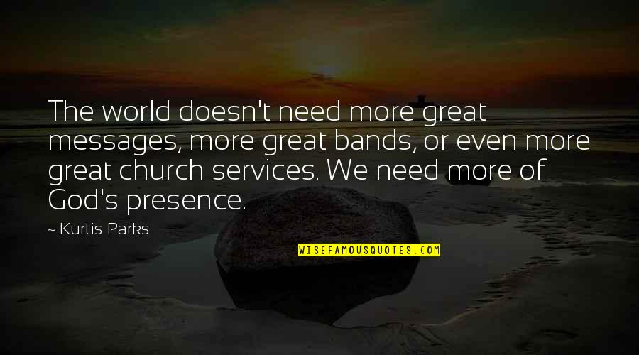 Services To God Quotes By Kurtis Parks: The world doesn't need more great messages, more