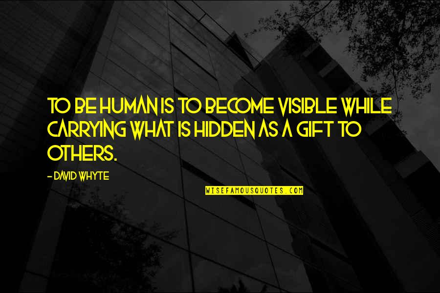 Serviley Quotes By David Whyte: To be human is to become visible while