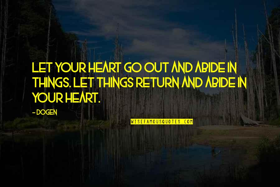 Serving The Lord Bible Quotes By Dogen: Let your heart go out and abide in