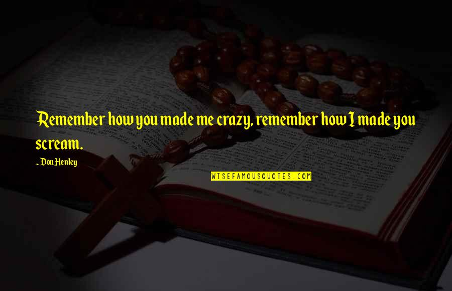 Serving The Lord Bible Quotes By Don Henley: Remember how you made me crazy, remember how