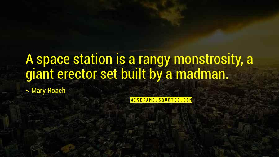 Serving The Lord Bible Quotes By Mary Roach: A space station is a rangy monstrosity, a