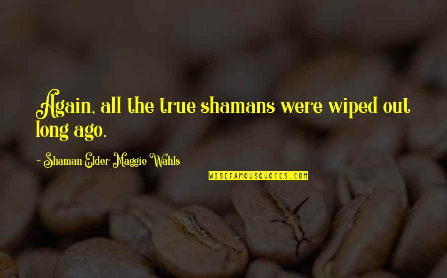 Serving The Lord Bible Quotes By Shaman Elder Maggie Wahls: Again, all the true shamans were wiped out