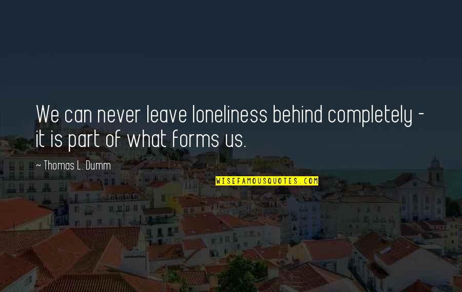 Serving The Lord Bible Quotes By Thomas L. Dumm: We can never leave loneliness behind completely -