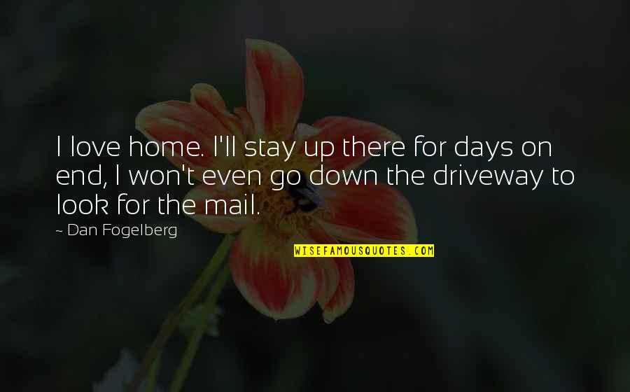 Sesa Refumee Quotes By Dan Fogelberg: I love home. I'll stay up there for