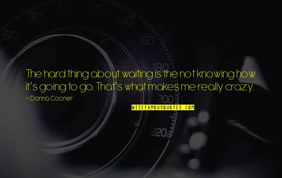 Sesa Refumee Quotes By Donna Cooner: The hard thing about waiting is the not