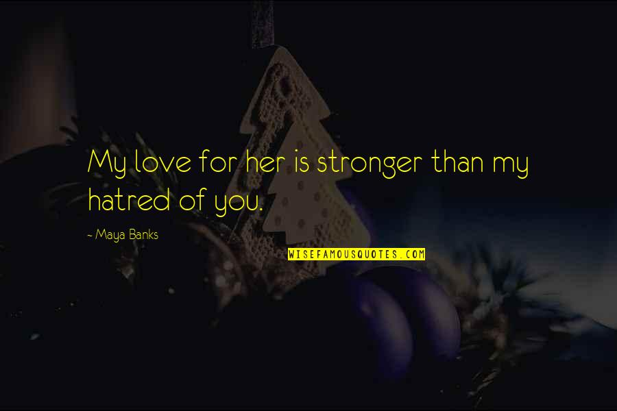 Sesa Refumee Quotes By Maya Banks: My love for her is stronger than my