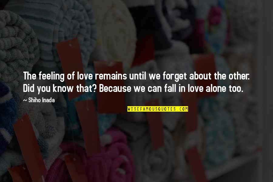 Sesa Refumee Quotes By Shiho Inada: The feeling of love remains until we forget
