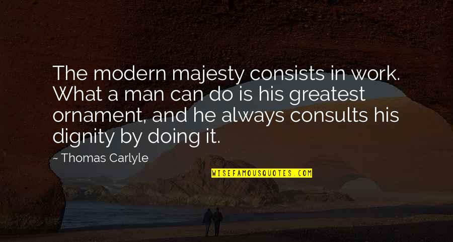 Sesa Refumee Quotes By Thomas Carlyle: The modern majesty consists in work. What a