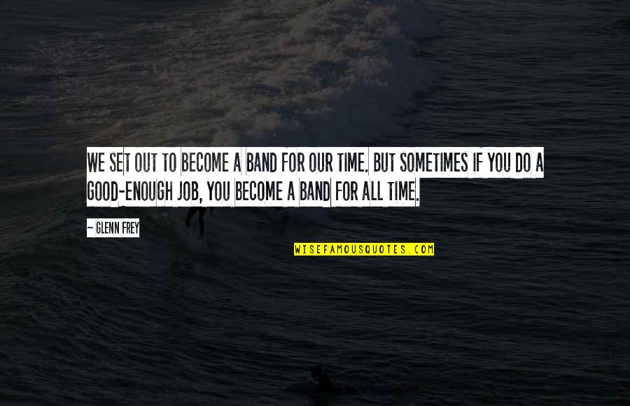 Set It Off Band Quotes By Glenn Frey: We set out to become a band for