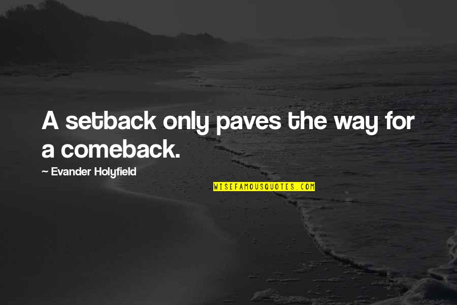 Setback Comeback Quotes By Evander Holyfield: A setback only paves the way for a
