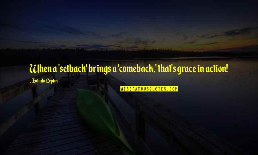 Setback Comeback Quotes By Evinda Lepins: When a 'setback' brings a 'comeback,' that's grace
